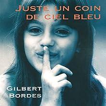 Juste un coin de ciel bleu | Livre audio Auteur(s) : Gilbert Bordes Narrateur(s) : José Heuzé, Véronique Groux de Miéri