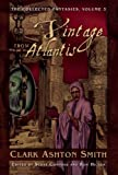 A Vintage from Atlantis (The Collected Fantasies of Clark Ashton Smith, Vol. 3)