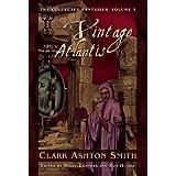 A Vintage from Atlantis (The Collected Fantasies of Clark Ashton Smith, Vol. 3) ~ Clark  Ashton Smith