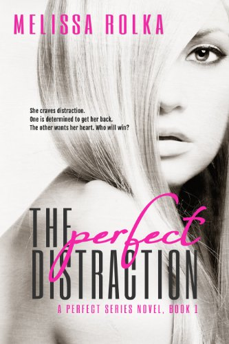 The Perfect Distraction (The Perfect Series, Book 1) by Melissa Rolka