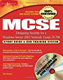 Neil Ruston MCSE Designing Security for a Windows Server 2003 Network (exam 70-298): Study Guide & DVD Training System: Study Guide and DVD Training System