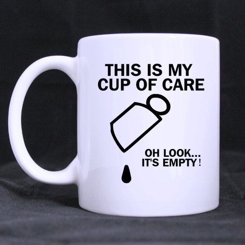 Funny High Quality Funny Office Gift Mug - This is my cup of care. Oh look it's empty Coffee Mug or Tea Cup,Ceramic Material Mugs,White 11oz