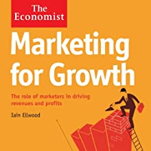 Marketing for Growth: The Economist Audiobook by Iain Ellwood Narrated by Karen Cass