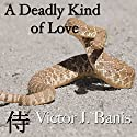 A Deadly Kind of Love (       UNABRIDGED) by Victor J. Banis Narrated by Guy Veryzer