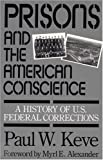 img - for By Professor Emeritus Paul W. Keve - Prisons and the American Conscience: A History of U.S. Federal Co (1995-07-27) [Paperback] book / textbook / text book