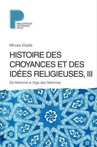Histoire des croyances et des idées religieuses : Volume 3, De Mahomet à l'âge des réformes