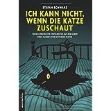 """Ich kann nicht, wenn die Katze zuschaut: Neue schreckliche Einzelheiten aus dem Leben eines Mannes von mittlerer Staturvon """"Stefan Schwarz"""""""