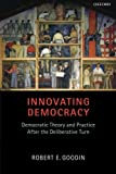 Innovating Democracy: Democratic Theory and Practice After the Deliberative Turn (0199650551) by Goodin, Robert E.