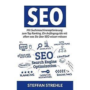 SEO 2016: Mit Suchmaschinenoptimierung zum Top Ranking. Ein Anfängerguide mit allem was Sie über S