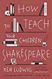 img - for How to Teach Your Children Shakespeare book / textbook / text book