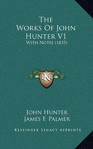 The Works of John Hunter V1: With Notes (1835)