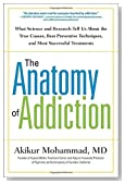 The Anatomy of Addiction: What Science and Research Tell Us About the True Causes, Best Preventive Techniques, and Most Successful Treatments