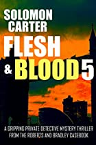 Flesh And Blood 5: A Gripping Private Detective Mystery Thriller From The Roberts And Bradley Casebook