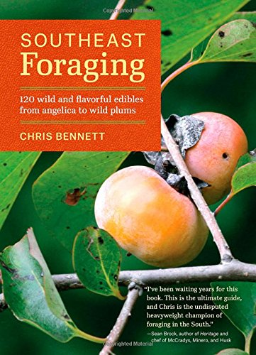 Southeast Foraging: 120 Wild and Flavorful Edibles from Angelica to Wild Plums by Chris Bennett