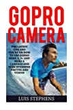 GoPro Camera: The Latest Tips And Tricks On How To Use GoPro Hero 3, 3+ And Hero 4 Cameras And Take Stunning PhoTos And Videos (GoPro Camera, GoPro Cameras for dummies, GoPro Camera hero)