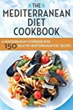 Mediterranean Diet Cookbook: A Mediterranean Cookbook with 150 Healthy Mediterranean Diet Recipes