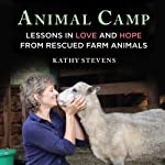 Animal Camp: Lessons in Love and Hope from Rescued Farm Animals | Kathy Stevens
