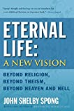 Eternal Life: Beyond Religion, Beyond Theism, Beyond Heaven and Hell