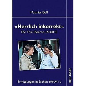 """""""Herrlich inkorrekt"""": Die Thiel-Boerne-TATORTE (Ermittlungen in Sachen TATORT)"""