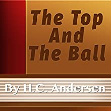 The Top and the Ball (Annotated) (       UNABRIDGED) by H. C. Andersen Narrated by Vensel Alla