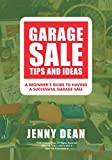 Garage Sale Tips and Ideas: A Beginners Guide to Having a Successful Garage Sale