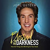 Blessed in the Darkness: How All Things Are Working for Your Good   [Joel Osteen]