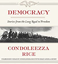 Democracy: Stories from the Long Road to Freedom Audiobook by Condoleezza Rice Narrated by Grace Angela Henry