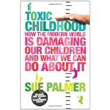 Toxic Childhood: How The Modern World Is Damaging Our Children And What We Can Do About Itby Sue Palmer