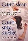 Can't Sleep, Can't Stay Awake: A Woman's Guide to Sleep Disorders