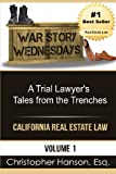 War Story Wednesdays: A Trial Lawyer's Tales from the Trenches (California Real Estate Law) (Volume 1)
