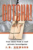 img - for Gotcha!: True Cases From a Real Private Investigator book / textbook / text book