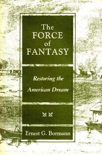 The Force of Fantasy: Restoring the American Dream by Professor Emeritus Ernest G Bormann PhD (1985-02-01)