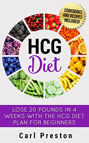 HCG Diet: HCG Diet Plan: HCG Diet Cookbook with 50 + HCG Diet Recipes and Videos - HCG Diet for Beginners: HCG Diet Plan - Follow HCG Diet Plan: 50 + HCG ... HCG Diet for Beginners, HCG Phase 3) by Carl Preston