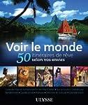 VOIR LE MONDE : 50 ITIN�RAIRES DE R�V...