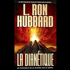 La Dianetique: La Puissance de la Pensee sur le Corps: (Dianetics: The Modern Science of Mental Health) | [L. Ron Hubbard]