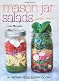Mason Jar Salads and More: 50 Layered Lunches to Grab & Go
