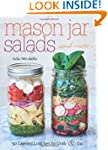 Mason Jar Salads and More: 50 Layered...