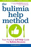 The Bulimia Help Method: Your Practical Self Help Guide For Bulimia Recovery