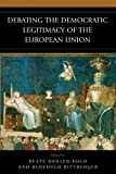 img - for Debating the Democratic Legitimacy of the European Union (Governance in Europe) book / textbook / text book