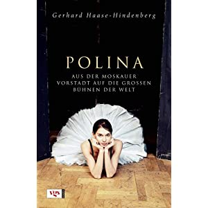 Polina: Aus der Moskauer Vorstadt auf die großen Bühnen der Welt
