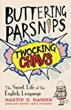 Martin H. Manser Buttering Parsnips, Twocking Chavs : The Secret Life Of The English Language