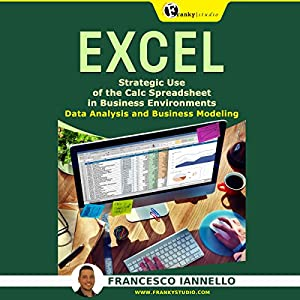 Excel: Strategic Use of the Calc Spreadsheet in Business Environment, Data Analysis and Business Modeling