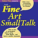 The Fine Art of Small Talk: How to Start a Conversation, Keep It Going, Build Networking Skills - and Leave a Positive Impression! (       UNABRIDGED) by Debra Fine Narrated by Debra Fine