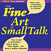 The Fine Art of Small Talk: How to Start a Conversation, Keep It Going, Build Networking Skills - and Leave a Positive Impression! | [Debra Fine]
