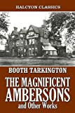 Image of The Magnificent Ambersons and Other Works by Booth Tarkington (Halcyon Classics)