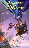 echange, troc Tony Abbott - Le monde de Droon, Tome 9 : La tour du roi des Elfes