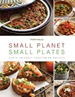Small Planet, Small Plates: Earth-Friendly Vegetarian Recipes