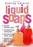 Making Natural Liquid Soaps: Herbal Shower Gels, Conditioning Shampoos, Moisturizing Hand Soaps, Luxurious Bubble Baths, and More... (1580172431) by Failor, Catherine