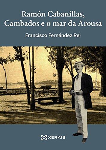 Ramón Cabanillas, Cambados E O Mar Da Arousa (Obras De Referencia - Xerais Universitaria - Estudos Literarios)