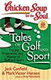 Tales of Golf and Sport: The Joy, Frustration, and Humor of Golf and Sport (Chicken Soup for the Soul)